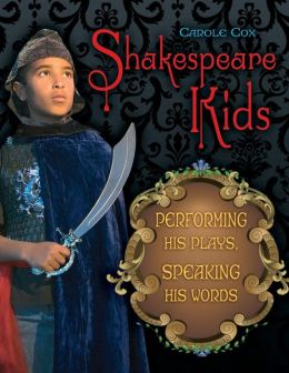Shakespeare Kids: Performing his Plays, Speaking his Words