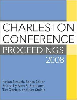 Charleston Conference Proceedings 2008 Beth R. Bernhardt, Tim Daniels, Kim Steinle and Katina Strauch