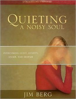 Quieting a Noisy Soul Kit : Overcoming Guilt, Anxiety, Anger, and Despair