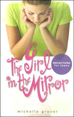 Girl in the Mirror: Reflections for Teens