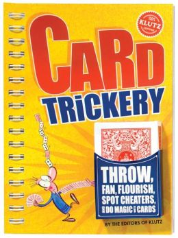 The The Book of Card Trickery: Throw, Fan Flouris, Spot Cheaters, and Do Magic with Cards