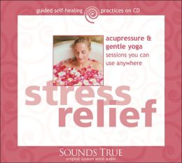Relieve Stress through Acupressure and Gentle Yoga; Audio CD Unabridged