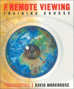 The Remote Viewing Training Course: Principles and Techniques of Coordinate Remote Viewing