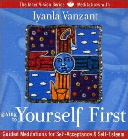Giving to Yourself First: Guided Meditations for Self-Acceptance and Self-Esteem
