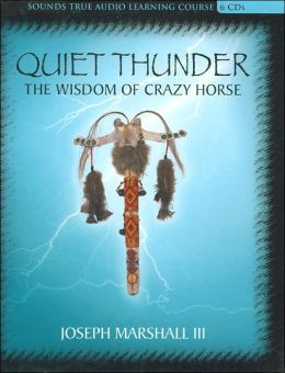 Quiet Thunder: The Wisdom of Crazy Horse