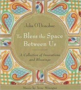 To Bless the Space Between Us: A Collection of Invocations and Blessings
