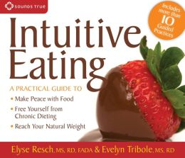 Intuitive Eating: A Practical Guide to Make Peace with Food, Free Yourself from Chronic Dieting, Reach Your Natural Weight