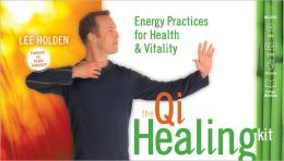 The Qi Healing Kit: Energy Practices for Health and Vitality