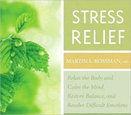 Stress Relief: Relax the Body and Calm the Mind, Restore Balance, and Resolve Difficult Situations