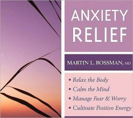 Anxiety Relief: Relax the Body and Calm the Mind, Manage Fear and Worry, and Cultivate Positive Energy