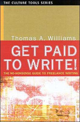 Get Paid to Write! (Culture Tools Series): The No-Nonsense Guide to Freelance Writing