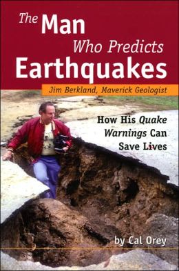 Man Who Predicts Earthquakes: Jim Berkland, Maverick Geologist--how His Quake Warnings Can Save Lives