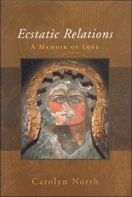 Ecstatic Relations: A Memoir