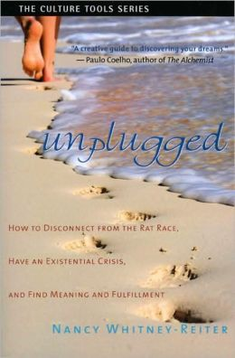 Unplugged: How to Disconnect from the Rat Race, Have an Existential Crisis and Find Meaning and Fulfillment