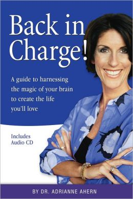 Back in Charge!: A Guide to Harnessing the Magic of Your Brain to Create the Life You'll Love