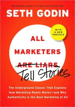 All Marketers Tell Stories (with a New Preface): The Underground Classic That Explains How Marketing Really Works--and Why Authenticity Is the Best Marketing of All