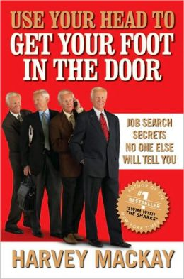 Use Your Head to Get Your Foot in the Door: Job Secrets No One Else Will Tell You