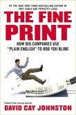 Book Cover Image. Title: The Fine Print:  How Big Companies Use &quot;Plain English&quot; to Rob You Blind, Author: David Cay Johnston