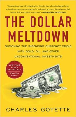 The Dollar Meltdown: Surviving the Impending Currency Crisis with Gold, Oil, andOther Unconventional Investments
