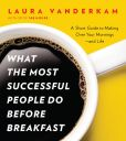 Book Cover Image. Title: What the Most Successful People Do Before Breakfast:  A Short Guide to Making Over Your Mornings--and Life (A Penguin Special from Portfolio), Author: Laura Vanderkam