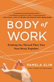 Book Cover Image. Title: Body of Work:  Finding the Thread That Ties Your Story Together, Author: Pamela Slim