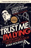 Book Cover Image. Title: Trust Me, I'm Lying:  Confessions of a Media Manipulator, Author: Ryan Holiday