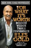 Book Cover Image. Title: For What It's Worth:  Business Wisdom from the Star of Hardcore Pawn, Author: Les Gold
