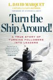 Book Cover Image. Title: Turn the Ship Around!:  A True Story of Building Leaders by Breaking the Rules, Author: L. David Marquet