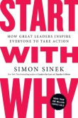 Book Cover Image. Title: Start with Why:  How Great Leaders Inspire Everyone to Take Action, Author: Simon Sinek