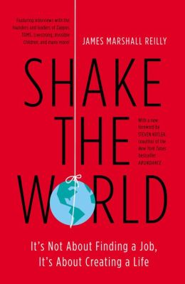 Shake the World: It's Not About Finding a Job, It's About Creating a Life