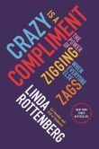 Book Cover Image. Title: Crazy Is a Compliment:  The Power of Zigging When Everyone Else Zags, Author: Linda Rottenberg