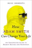 Book Cover Image. Title: How Adam Smith Can Change Your Life:  An Unexpected Guide to Human Nature and Happiness, Author: Russ Roberts