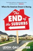 Book Cover Image. Title: The End of the Suburbs:  Where the American Dream Is Moving, Author: Leigh Gallagher