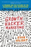 Book Cover Image. Title: Growth Hacker Marketing:  A Primer on the Future of PR, Marketing, and Advertising, Author: Ryan Holiday