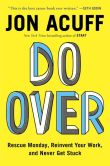 Book Cover Image. Title: Do Over:  Rescue Monday, Reinvent Your Work, and Never Get Stuck, Author: Jon Acuff