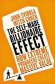Book Cover Image. Title: The Self-made Billionaire Effect:  How Extreme Producers Create Massive Value, Author: John Sviokla