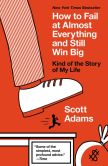 Book Cover Image. Title: How to Fail at Almost Everything and Still Win Big:  Kind of the Story of My Life, Author: Scott Adams