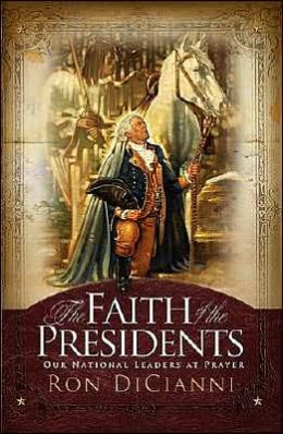 The Faith of the Presidents: Our National Leaders at Prayer