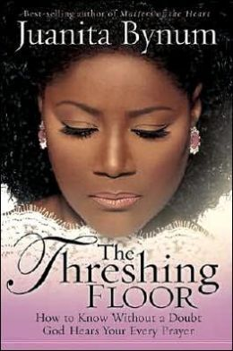 The Threshing Floor: The Secrets of Getting God's Attention When You Pray