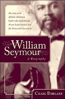 William Seymour- a Biography: The Story of an African American Leader Who Launched the Azusa Street Revival and the Pentecostal Movement