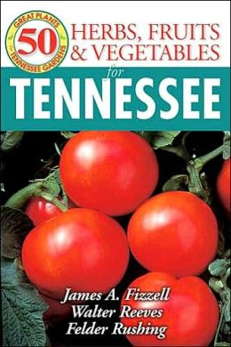 Herbs, Fruits and Vegetables For Tennessee: 50 Great Plants for Tennesse