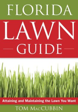 Florida Lawn Guide: Attaining and Maintaining the Lawn You Want