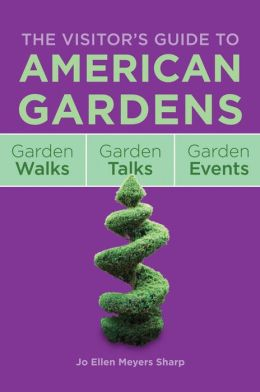 The Visitor's Guide to American Gardens: Garden Walks, Garden Talks, Garden Events