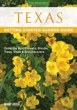 Texas Getting Started Garden Guide: Grow the Best Flowers, Shrubs, Trees, Vines & Groundcovers