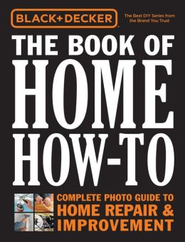 The Book of Home How-To: The Complete Photo Guide to Home Repair & Improvement