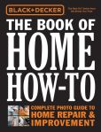 Book Cover Image. Title: Black & Decker The Book of Home How-To:  The Complete Photo Guide to Home Repair & Improvement, Author: Editors of Cool Springs Press