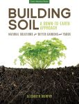 Book Cover Image. Title: Building Soil:  A Down-to-Earth Approach: Natural Solutions for Better Gardens & Yards, Author: Elizabeth Murphy