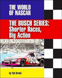 The World of NASCAR - Busch Series: Shorter Races, Big Action