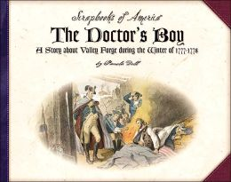 The Doctor's Boy: A Story about Valley Forge During the Winter of, 1777-1778