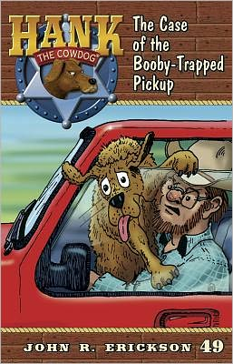 The Case of the Booby-Trapped Pickup (Hank the Cowdog Series #49)